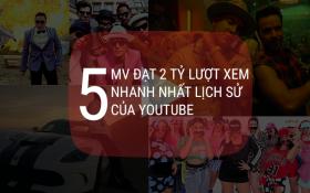 ĐIỂM DANH 5 VIDEO TRÊN YOUTUBE 'CÁN MỐC' 2 TỶ LƯỢT XEM NHANH NHẤT LỊCH SỬ